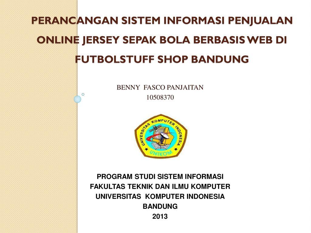 Perancangan Sistem Informasi Penjualan Online Jersey Sepak Bola Berbasis Web Di Futbolstuff Shop Bandung Benny Fasco Panjaitan Program Studi Ppt Download