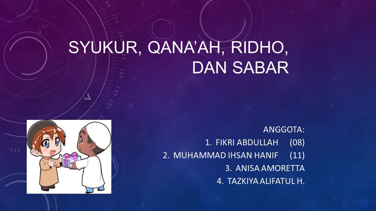 Syukur Qana Ah Ridho Dan Sabar Anggota 1 Fikri Abdullah 08 2 Muhammad Ihsan Hanif 11 3 Anisa Amoretta 4 Tazkiya Alifatul H Ppt Download