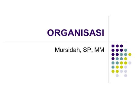 ORGANISASI Mursidah, SP, MM.