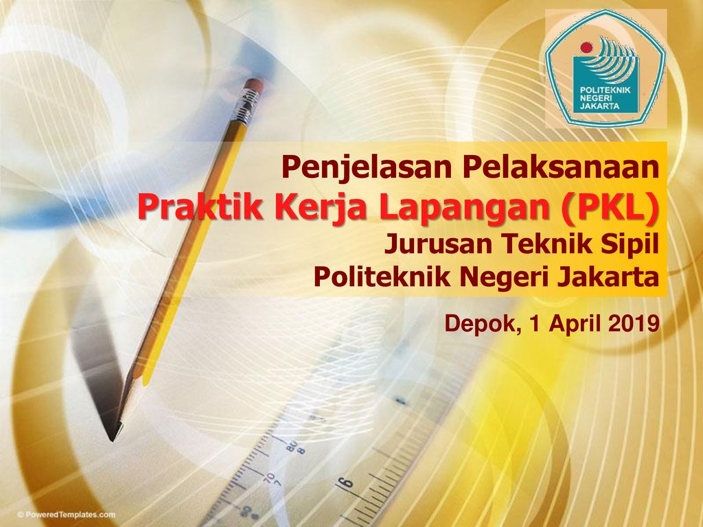 Penjelasan Pelaksanaan Praktik Kerja Lapangan Pkl Jurusan Teknik Sipil Politeknik Negeri Jakarta Depok 1 April Ppt Download