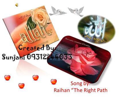 "Song by: Raihan ""The Right Path Created By: Sunjani 09312244033."