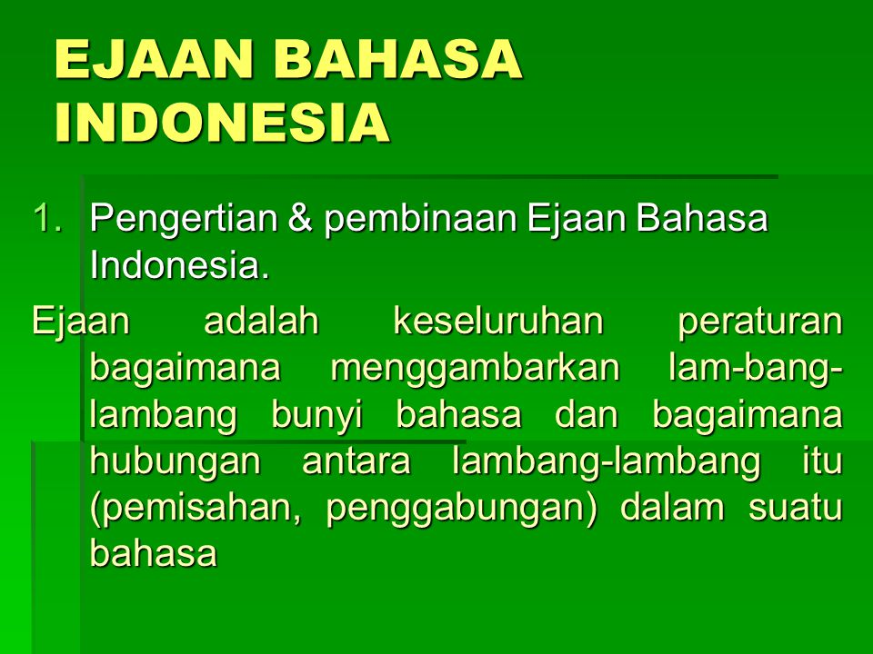 Ejaan Bahasa Indonesia 1 Pengertian Pembinaan Ejaan Bahasa Indonesia Ejaan Adalah Keseluruhan Peraturan Bagaimana Menggambarkan Lam Bang Lambang Bunyi Ppt Download