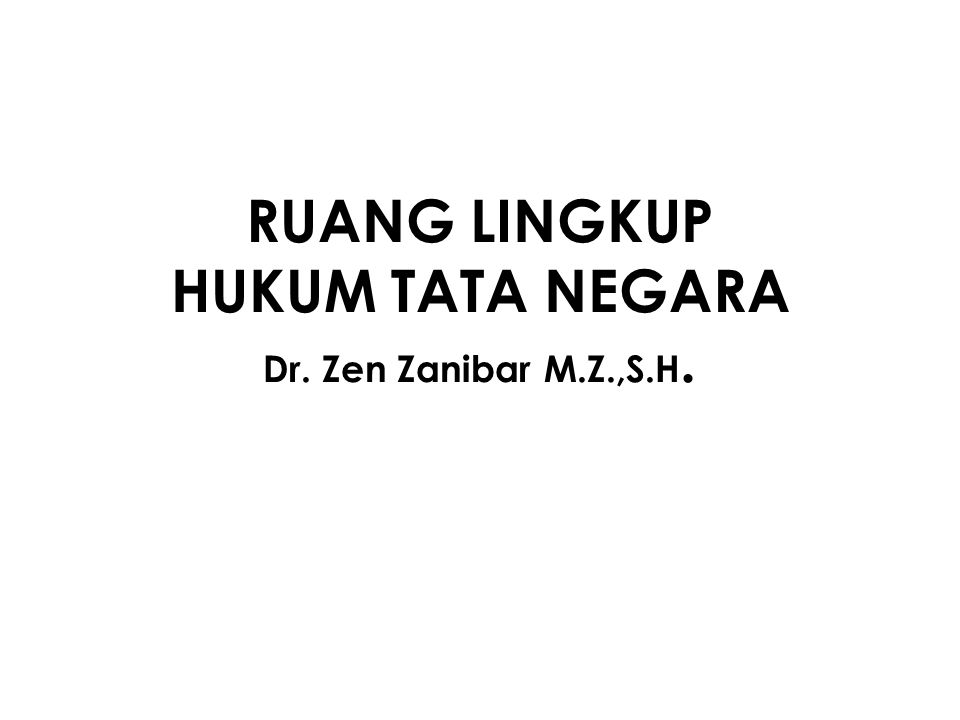 Ruang Lingkup Hukum Tata Negara Dr Zen Zanibar M Z S H Ppt Download