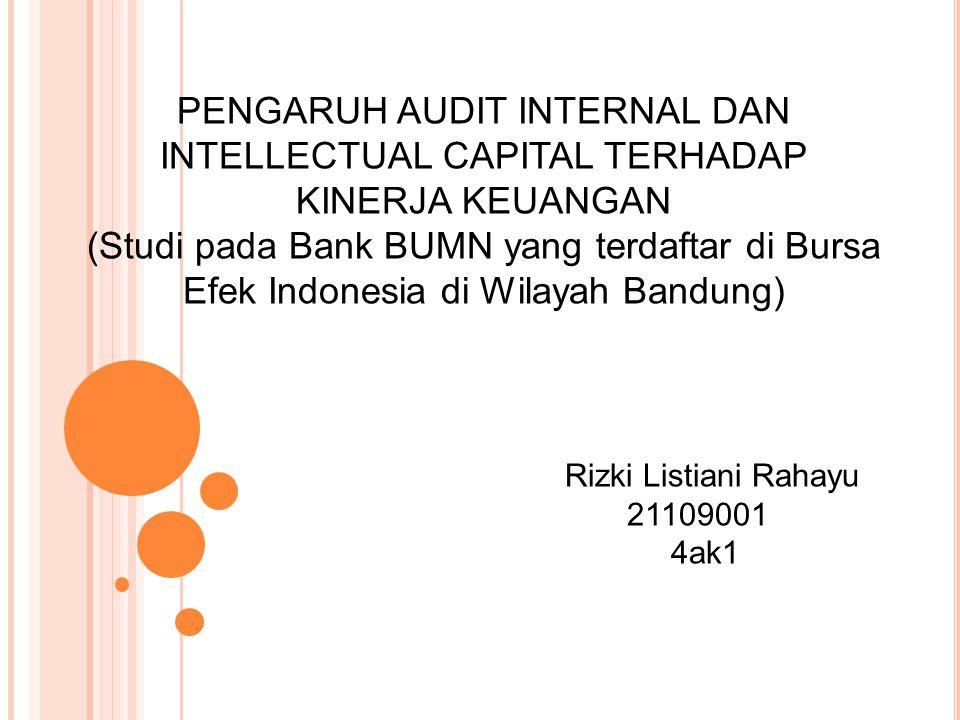 Pengaruh Audit Internal Dan Intellectual Capital Terhadap Kinerja Keuangan Studi Pada Bank Bumn Yang Terdaftar Di Bursa Efek Indonesia Di Wilayah Bandung Ppt Download