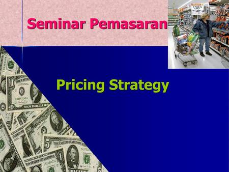 Seminar Pemasaran Pricing Strategy.