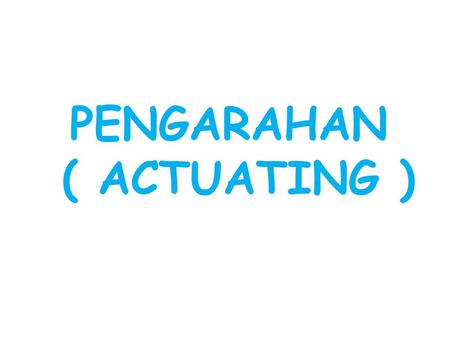 PENGARAHAN ( ACTUATING )