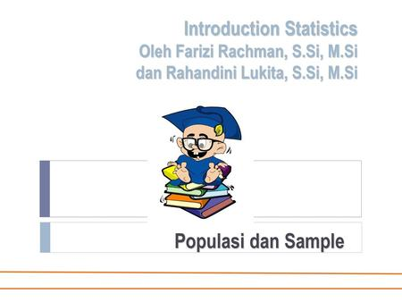 Introduction Statistics Oleh Farizi Rachman, S. Si, M