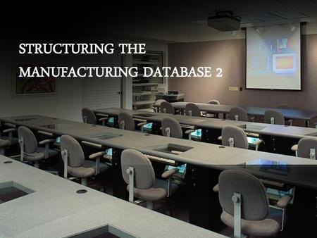 STRUCTURING THE MANUFACTURING DATABASE 2