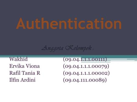 Authentication Anggota Kelompok : Wakhid ( )