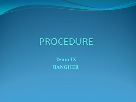 PROCEDURE Temu IX BANGHER.