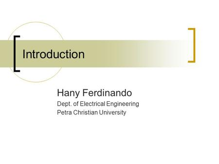 Introduction Hany Ferdinando Dept. of Electrical Engineering Petra Christian University.