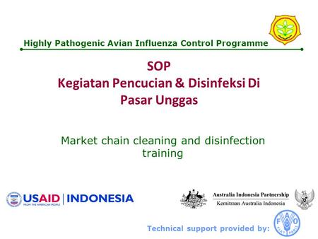 Technical support provided by: Highly Pathogenic Avian Influenza Control Programme SOP Kegiatan Pencucian & Disinfeksi Di Pasar Unggas Market chain cleaning.