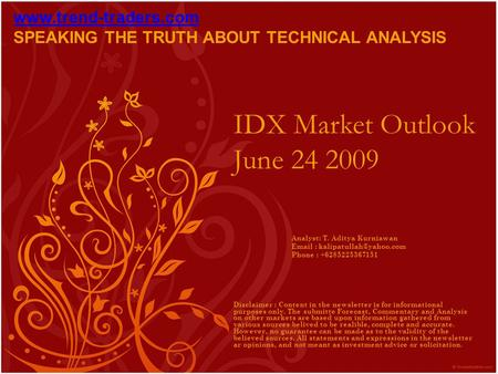 IDX Market Outlook June 24 2009 Disclaimer : Content in the newsletter is for informational purposes only. The submitte Forecast, Commentary and Analysis.