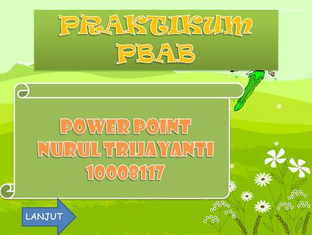 PRAKTIKUM PBAB POWER POINT NURUL TRIJAYANTI 10008117 LANJUT.
