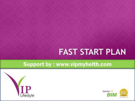 Support by : www.vipmyhelth.com FAST START PLAN. BONUS MATCHING BONUS SPONSOR BONUS PENGEMBANGAN GROUP BONUS PLATINUM INTERNATIONAL CLUB POOL Support.