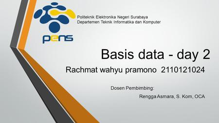 Basis data - day 2 Rachmat wahyu pramono Dosen Pembimbing: