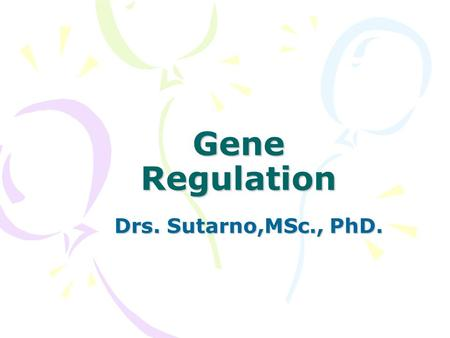Gene Regulation Drs. Sutarno,MSc., PhD..
