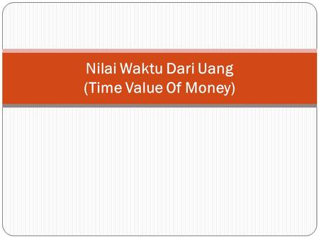 Nilai Waktu Dari Uang (Time Value Of Money)