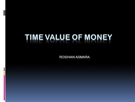 Time Value of Money ROSIHAN ASMARA.