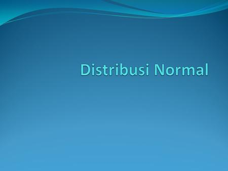 Distribusi Normal.