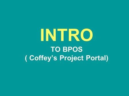 INTRO TO BPOS ( Coffey's Project Portal). What is BPOS? Apakah BPOS itu? •BPOS = (Microsoft) Business Productivity Online Suite (Service) •adalah sebuah.