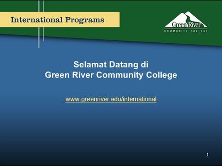 Selamat Datang di Green River Community College www.greenriver.edu/international 1.