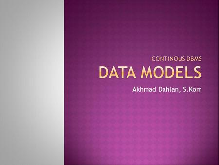 Continous DBMS DATA MODELS