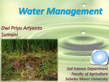 Water Management Dwi Priyo Ariyanto Sumani Soil Science Department