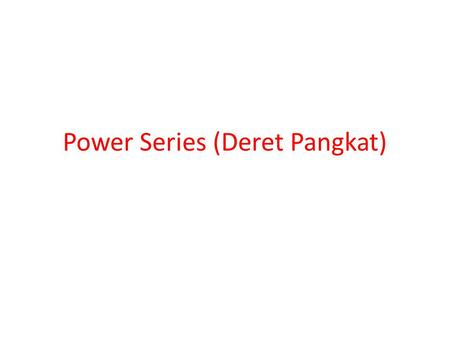 Power Series (Deret Pangkat)