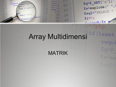Array Multidimensi MATRIK.