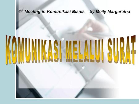 6th Meeting in Komunikasi Bisnis – by Meily Margaretha