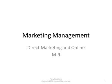Marketing Management Direct Marketing and Online M-9 1 Tony Soebijono Copyright 2009 Pearson Education Inc.