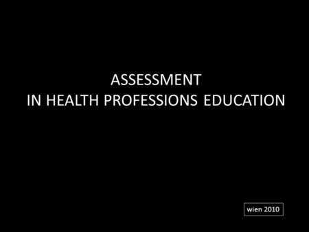 ASSESSMENT IN HEALTH PROFESSIONS EDUCATION wien 2010.