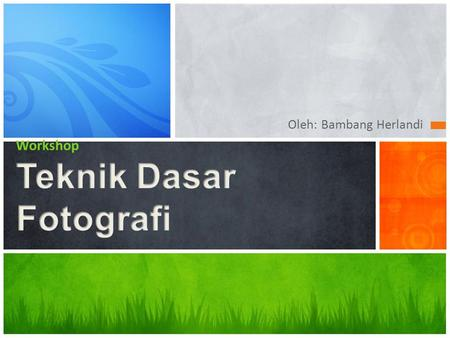 Workshop Teknik Dasar Fotografi
