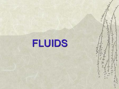 FLUIDS. FLUIDS ? WHAT IS A FLUID ? THE IDEA OF SHEAR STRESS Mechanics is the study of force and motion  Fluid mechanics is the study of force and motion.