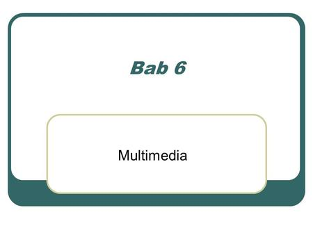 Bab 6 Multimedia.
