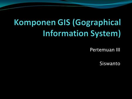 Komponen GIS (Gographical Information System)