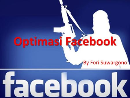 Optimasi Facebook By Fori Suwargono. Statistik Penggunaan Internet di indonesia.