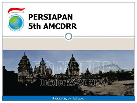 PERSIAPAN 5th AMCDRR Jakarta, 04 Juli 2012.  Asian Ministerial Conference for Disaster Risk Reduction (AMCDRR) merupakan forum pertemuan 2 tahunan para.