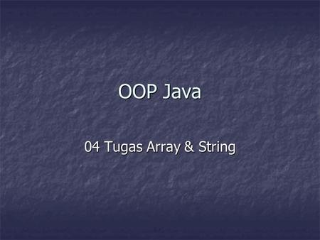 OOP Java 04 Tugas Array & String.
