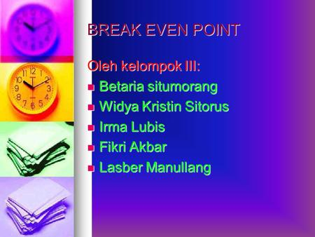 BREAK EVEN POINT Oleh kelompok III: Betaria situmorang