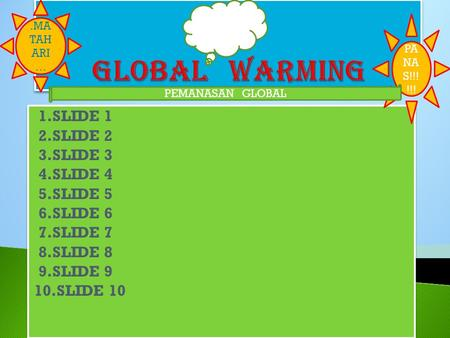 GLOBAL WARMING 1.SLIDE 1 2.SLIDE 2 3.SLIDE 3 4.SLIDE 4 5.SLIDE 5
