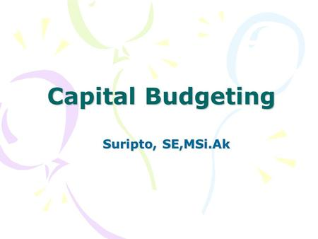 Capital Budgeting Suripto, SE,MSi.Ak.