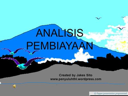 Q-Topper/presentation programmed ANALISIS PEMBIAYAAN Created by Jakes Sito www.penyuluhthl.wordpress.com.