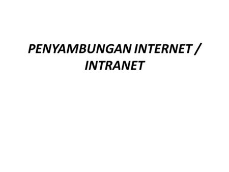 PENYAMBUNGAN INTERNET / INTRANET