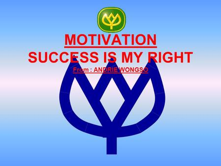 MOTIVATION SUCCESS IS MY RIGHT From : ANDRIE WONGSO