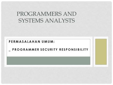 PERMASALAHAN UMUM: _ PROGRAMMER SECURITY RESPONSIBILITY PROGRAMMERS AND SYSTEMS ANALYSTS.
