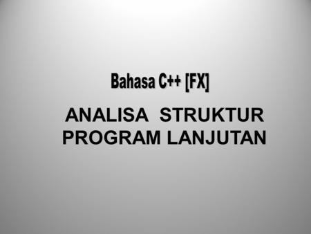 ANALISA STRUKTUR PROGRAM LANJUTAN