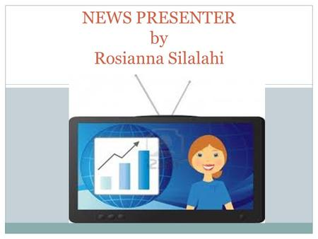 NEWS PRESENTER by Rosianna Silalahi