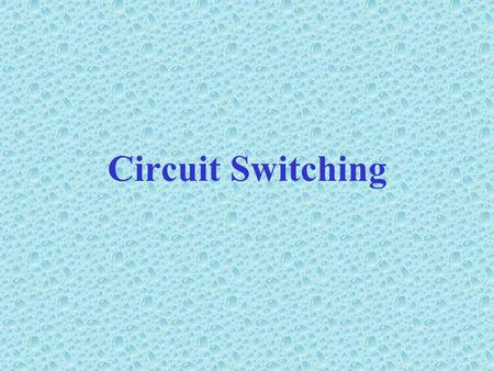 Circuit Switching.